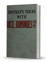 Conjuring Tricks with Dominoes, Dice, Balls, Hats, Etc., also Stage Tricks by Professor Hoffmann (Angelo J. Lewis) PDF