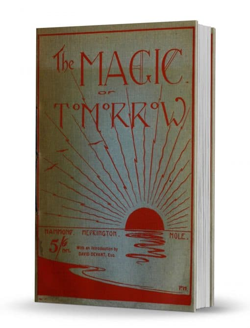 The Magic of To-Morrow by H.C. Mole, C.P. Medrington, and Ernest Hammond PDF