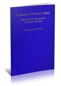 A Master of Modern Magic: The Life and Adventures of Robert-Houdin by Henry Ridgely Evans PDF