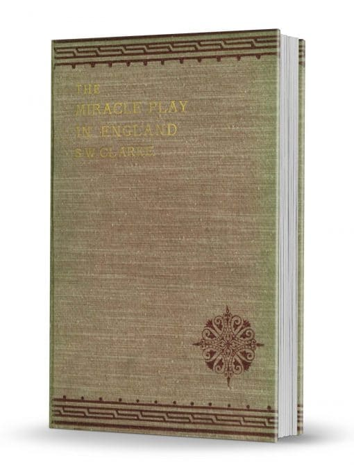 The Miracle Play In England by Sidney W. Clarke PDF